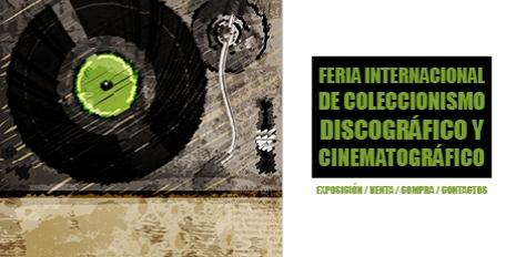 FERIA INTERNACIONAL DE COLECCIONISMO DISCOGRÁFICO Y CINEMATOGRÁFICO.